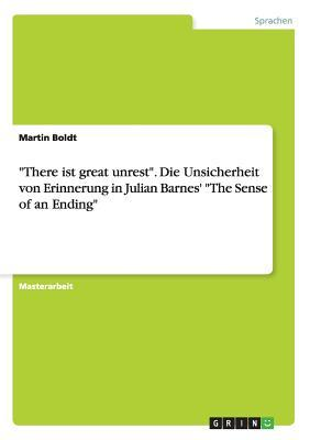 """There Ist Great Unrest."""" Die Unsicherheit Von Erinnerung in Julian Barnes' """"The Sense of an Ending"""