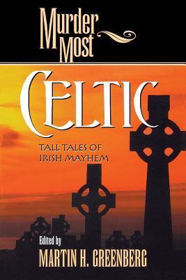 Murder Most Celtic: Tall Tales of Irish Mayhem
