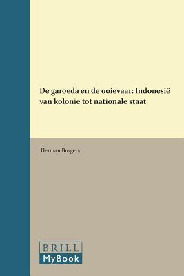 de Garoeda En de Ooievaar: Indonesie Van Kolonie Tot Nationale Staat