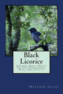 Black licorice: a young adult novel of the paranormal, risk, and loyalty by Heather   Leigh