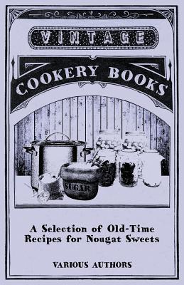 A Selection of Old-Time Recipes for Nougat Sweets