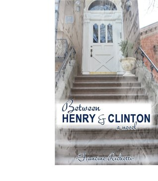 Between Henry & Clinton, A Novel