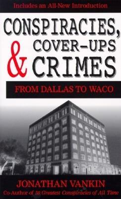 Conspiracies, Cover Ups And Crimes