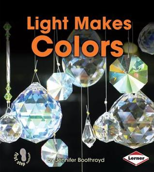 Light Makes Colors (First Step Nonfiction: Light and Sound)