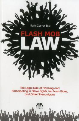 Flash Mob Law: The Legal Side of Planning and Participating in Pillow Fights, No Pants Rides, and Other Shenanigans