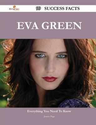 Eva Green 99 Success Facts - Everything You Need to Know about Eva Green