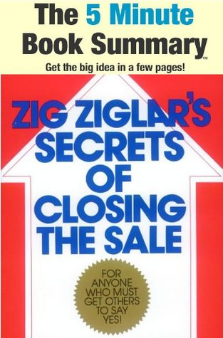 Secrets of Closing the Sale by Zig Ziglar (The 5 Minute Book Summary)