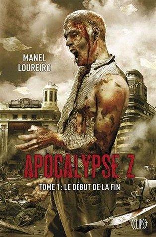 Apocalypse Z: Le début de la fin (Apocalypse Z, #1)