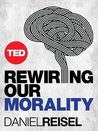 Rewiring Our Morality (TED Books)