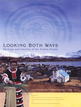 Looking Both Ways: Heritage  Identity of the Alutiiq People.