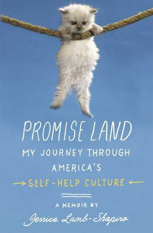 Promise Land: A Journey Through America's Euphoric, Soul-Sucking, Emancipating, Hornswoggling, and Irrepressible Self-Help Culture