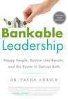 Bankable Leadership: Happy People, Bottom-Line Results, and the Power to Deliver Both