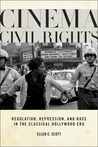 Cinema Civil Rights: Regulation, Repression, and Race in the Classical Hollywood Era