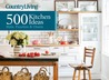 Country Living 500 Kitchen Ideas: Style, Function  Charm