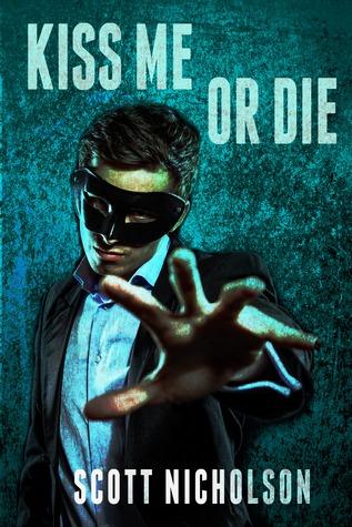 Kiss Me or Die by Scott Nicholson