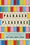 Packaged Pleasures: How Technology and Marketing Revolutionized Desire