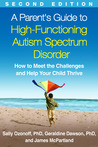 A Parent's Guide to High-Functioning Autism Spectrum Disorder: How to Meet the Challenges and Help Your Child Thrive