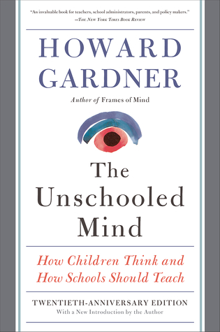 Ebook The Unschooled Mind: How Children Think and How Schools Should Teach by Howard Gardner PDF!
