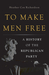 To Make Men Free A History of the Republican Party by Heather Cox Richardson
