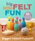 Big Little Felt Fun: 60+ Projects That Jump, Swim, Roll, Sprout  Roar