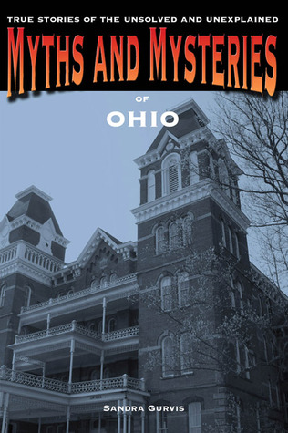 Myths and Mysteries of Ohio: True Stories of the Unsolved and Unexplained