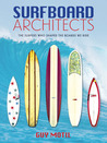 Surfboard Architects: The Surfers Who Shaped the Boards We Ride
