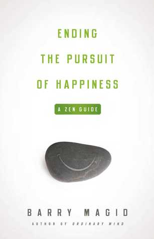Ending the Pursuit of Happiness: A Zen Guide por Barry Magid