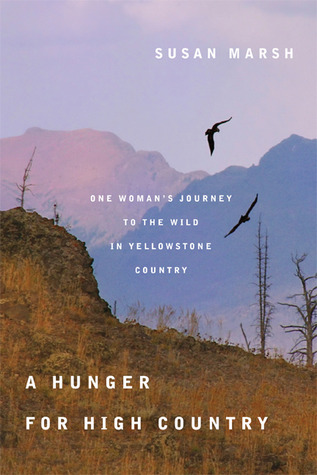 A Hunger for High Country: One Womans Journey to the Wild in Yellowstone Country