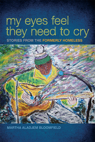 My Eyes Feel They Need to Cry: Stories from the Formerly Homeless