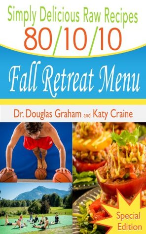 Simply Delicious Raw Recipes: 80/10/10 Fall Retreat Menu - Special Edition (80/10/10 Raw Food Recipes)
