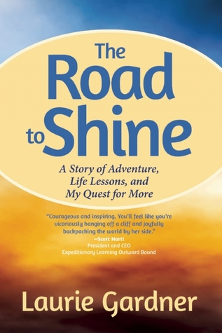 The Road to Shine: A Story of Adventure, Life Lessons, and My Quest for More