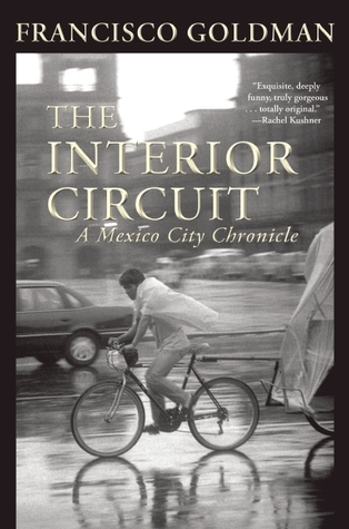The Interior Circuit: A Mexico City Chronicle by Francisco Goldman