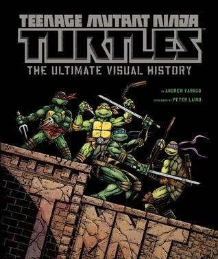 Teenage Mutant Ninja Turtles: The Ultimate Visual History
