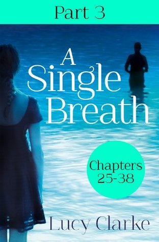 A Single Breath: Part 3 (Chapters 25-38)