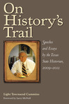 On History's Trail: Speeches and Essays by the Texas State Historian, 2009–2012