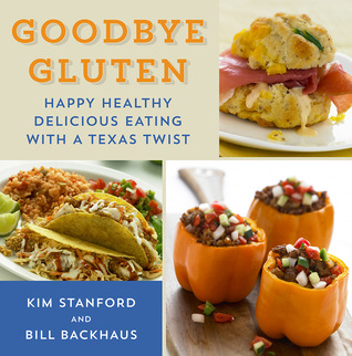Goodbye Gluten: Happy Healthy Delicious Eating with a Texas Twist