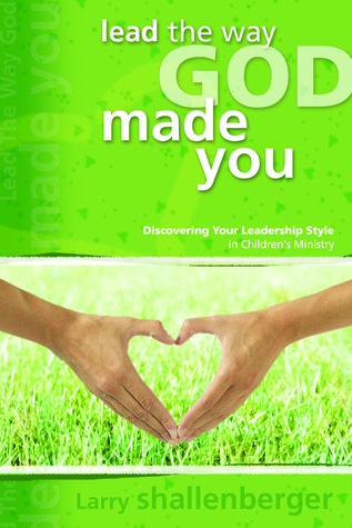 Lead the Way God Made You by Larry Shallenberger