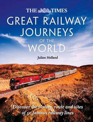 Great Railway Journeys of the World por Julian Holland
