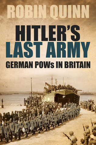 Hitler's Last Army: German POWs in Britain