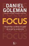 Focus: Desarrollar la atención para alcanzar la excelencia