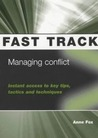 Managing Conflict - Instant access to key tips, tactics and techniques