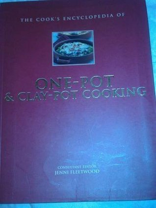 The Cook's Encyclopedia of One-Pot & Clay-Pot Cooking by Jenni Fleetwood