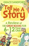 Tell Me A Story: A Review of 100 Great Books for 6 to 12-year-olds