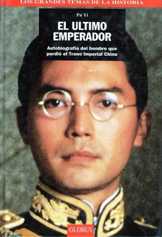 EL ULTIMO EMPERADOR Autobiografia del hombre que perdio el Trono Imperial Chino