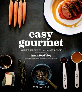 Easy gourmet awesome recipes anyone can cook by stephanie le forumfinder Images