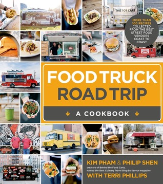 Food Truck Road Trip A Cookbook More Than 100 Recipes Collected From The Best Street Vendors Coast To By Kim Pham