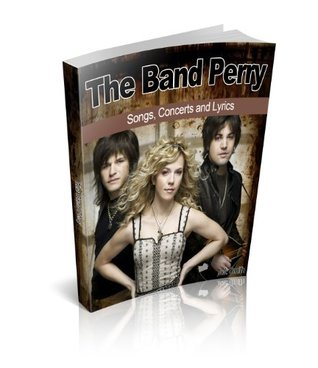 The Band Perry: Songs, Concerts and Lyrics