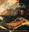 The Illustrated Longitude: The True Story of a Lone Genius Who Solved the Greatest Scientific Problem of His Time