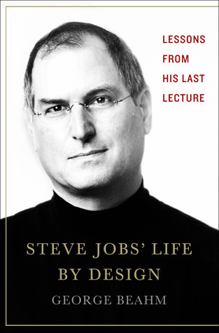 Steve Jobs' Life By Design: Lessons to be Learned from His Last Lecture