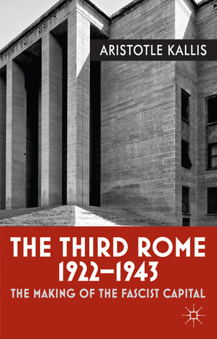 The Third Rome, 1922-43: The Making of the Fascist Capital
